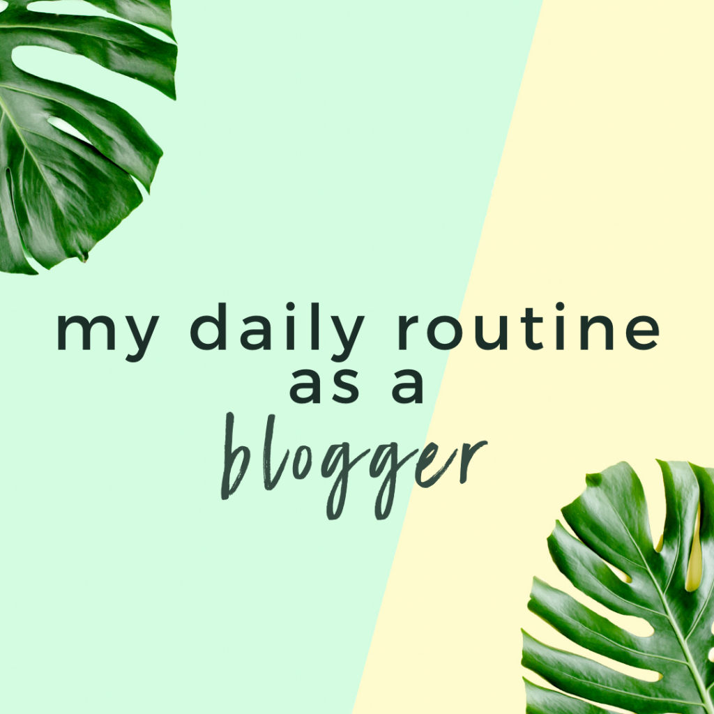 My Daily Routine as a Blogger
