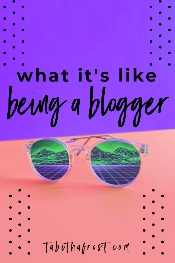 What It's Like Being a Blogger