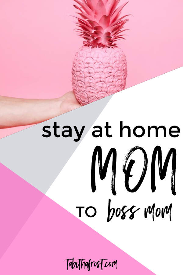 Stay at Home Mom to Boss Mom