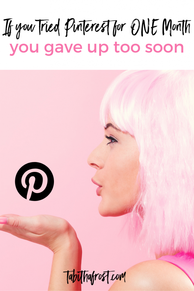 If you Tried Pinterest for One Month you Gave up Too Soon