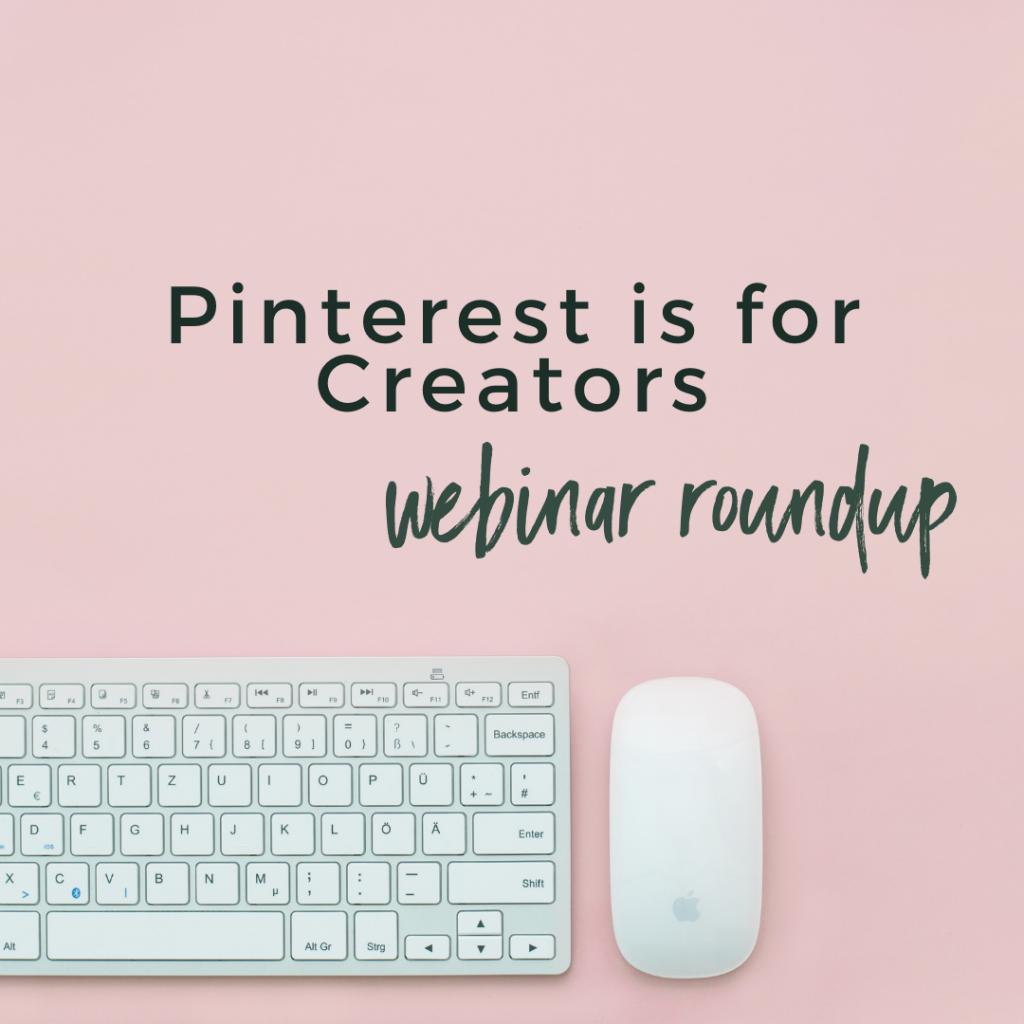 Pinterest is for Creators Webinar Roundup