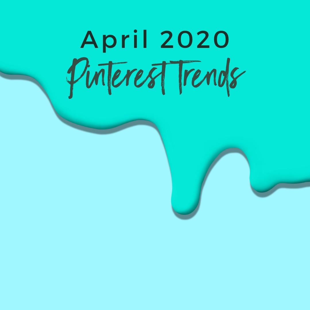 April 2020 Pinterest Trends