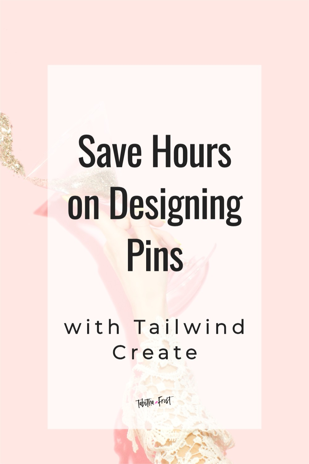 Save Hours on Designing Pins with Tailwind Create
